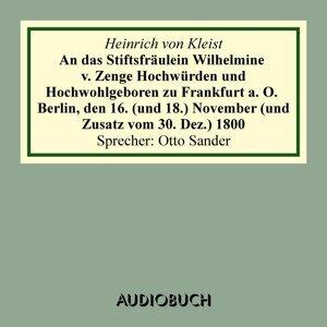 An das Stiftsfräulein Wilhelmine von Zenge Hochwürden und Hochwohlgeb. zu Frankfurt an der Oder. Berlin, den 16. [und 18.] November [und Zusatz vom 30. Dez.] 1800