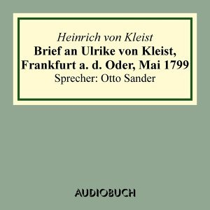Brief an Ulrike von Kleist, Frankfurt a. d. Oder, Mai 1799 (Gekürzt) - Gekürzt