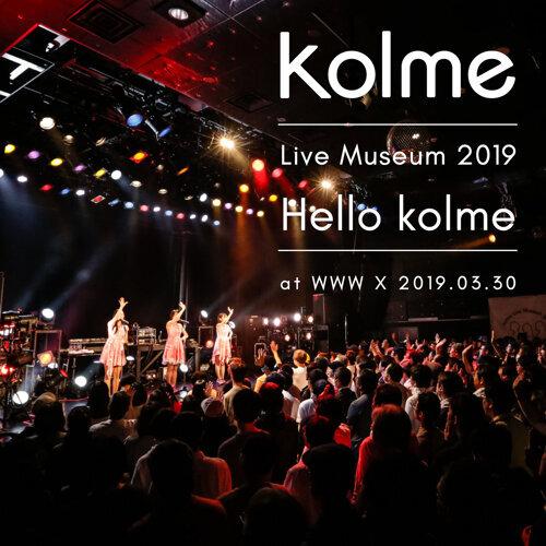 kolme Live Museum 2019 ~Hello kolme~ (WWW X 2019.03.30)