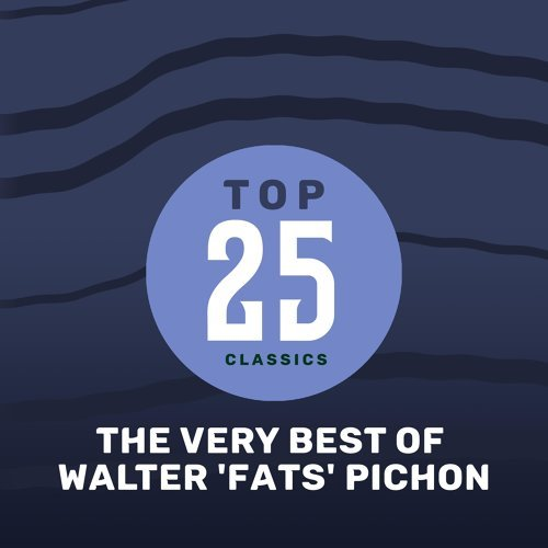 Top 25 Classics - The Very Best of Walter 'Fats' Pichon