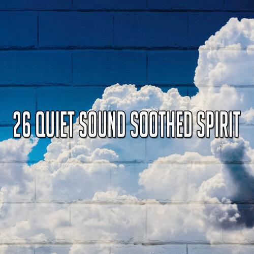 26 Quiet Sound Soothed Spirit