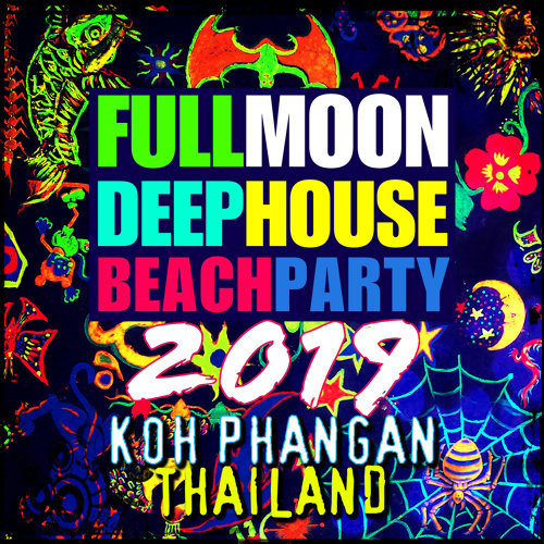 Full Moon Deep House Beach Party 2019 (Koh Phangan, Thailand)
