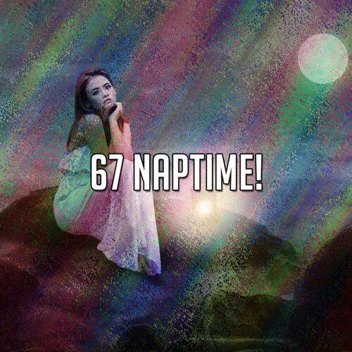 67 Naptime!