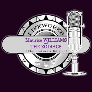 Lifeworks - Maurice Williams and the Zodiacs (The Platinum Edition)