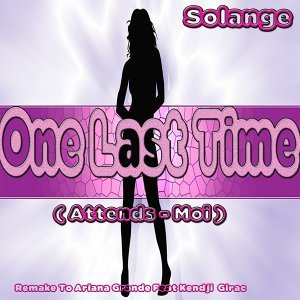 One Last Time: Remake to Ariana Grande Feat Kendji Girac - Attends-Moi