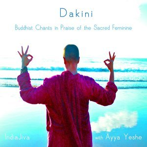 Dakini - Buddhist Chants in Praise of the Sacred Feminine