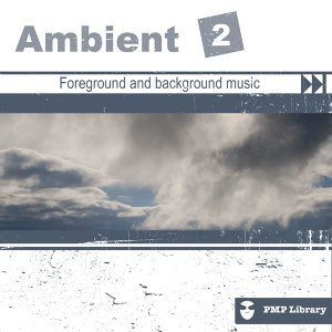 PMP Library: Ambient, Vol. 2 - Foreground and Background Music for Tv, Movie, Advertising and Corporate Video
