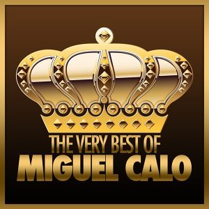 The Very Best Of Miguel Calo