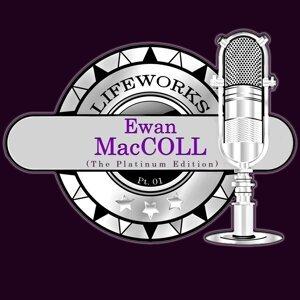 Lifeworks - Ewan MacColl (The Platinum Edition), Pt. 1