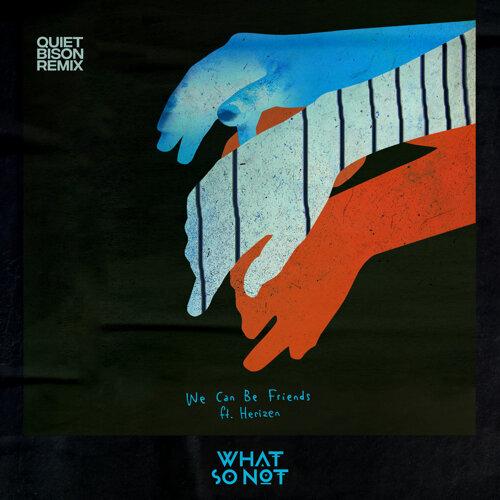 We Can Be Friends (feat. Herizen) [Quiet Bison Remix]