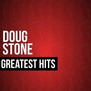 Doug Stone Greatest Hits