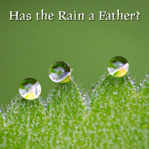 Has the Rain a Father?