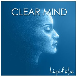 Clear Mind - Clearing New Age Piano Music for Healing your Mind, Soul and Spirit with Liquid Sounds