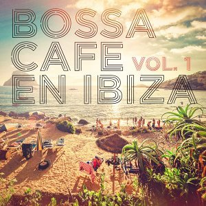 Bossa Cafe en Ibiza, Vol. 1