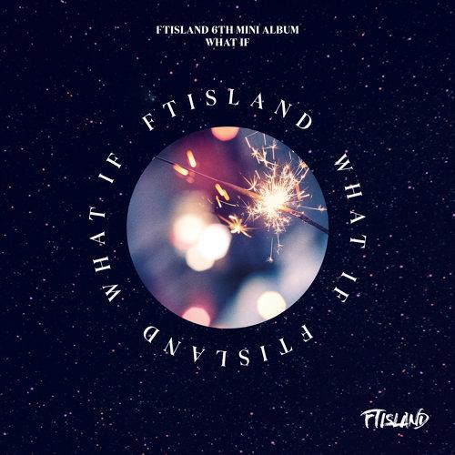 FTISLAND 6TH MINI ALBUM [WHAT IF]