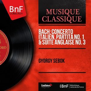 Bach: Concerto italien, Partita No. 1 & Suite anglaise No. 3 - Stereo Version