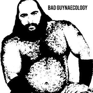 Bad Guynaecology