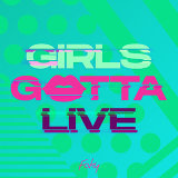 GIRLS GOTTA LIVE