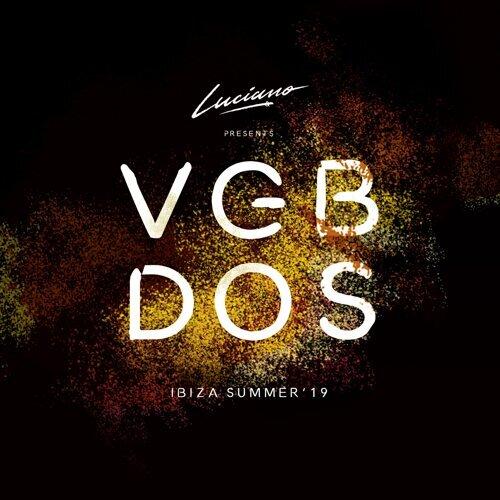Luciano & Cadenza Presents VGBDOS, Ibiza Summer'19 - Continuous DJ Mix