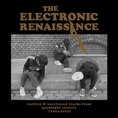 The Electronic Renaissance - Rarities & unreleased tracks from Goodnight Electric (2004-2012)