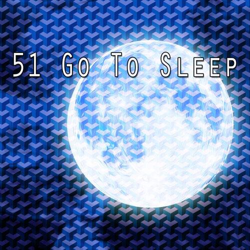 51 Go To Sleep