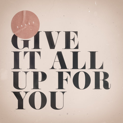 Give It All Up For You