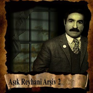 Aşık Reyhani Arşiv, Vol. 2