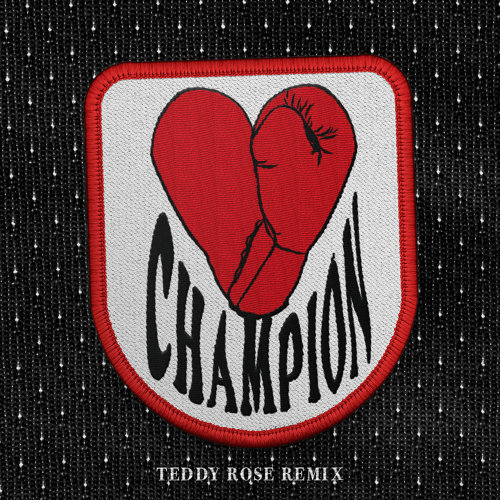 CHAMPION - Teddy Rose Remix
