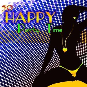 Happy – 50 Party Time Hot House Music to Have Fun & Dance