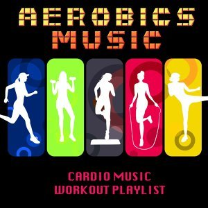 Aerobics Music - Cardio Music Workout Playlist, Electronic Music for Exercise, Aerobic Exercise, Workout Routines & Cardio Training