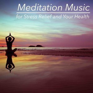 Meditation Music for Stress Relief and Your Health – Balance and Composure for Life and Spirit