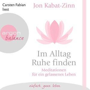 Im Alltag Ruhe finden - Meditationen für ein gelassenes Leben (Gekürzt) - Gekürzt
