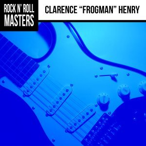 "Rock N' Roll Masters: Clarence ""Frogman"" Henry"