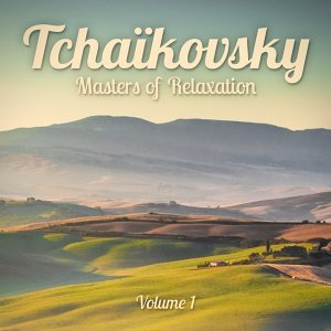 Masters of Relaxation: Tchaikovsky, Vol. 1