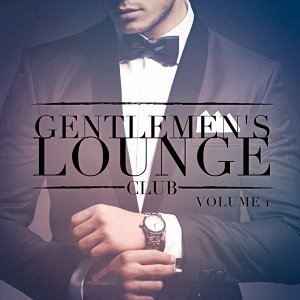 Gentlemen's Lounge Club, Vol. 1 (Listen to the Relaxing Sounds of Lounge Music)