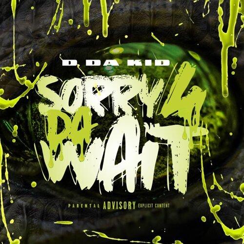 Sorry 4 Da Wait