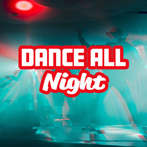 Dance All Night: Perfect Songs for Party, Positive Vibes, Deep Chillout