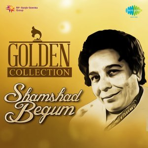Golden Collection - Shamshad Begum