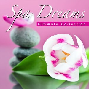 Spa Dreams – Ultimate Collection of Massage Music for Therapy and Wellness with Sounds of Nature