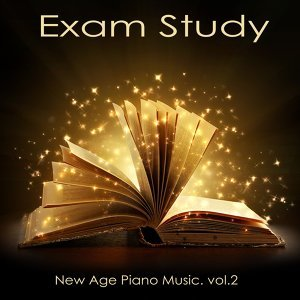Exam Study New Age Piano Music, Vol. 2 - Classical Study Music to Increase Brain Power, Soft Music for Relaxation, Concentration and Focus on Learning, New Age Piano Music