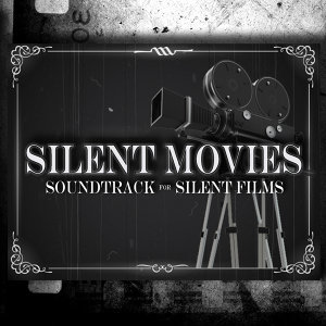 Silent Movies: Soundtrack for Silent Films