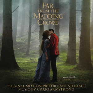 Far from the Madding Crowd (遠離塵囂:珍愛相隨電影原聲帶) - Original Motion Picture Soundtrack