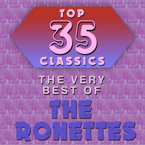 Top 35 Classics - The Very Best of The Ronettes