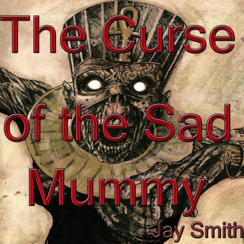 The Curse of the Sad Mummy