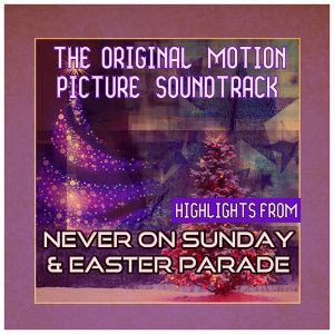 Original Motion Picture Soundtracks: Highlights from Never on Sunday and Easter Parade