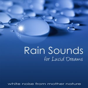 Rain Sounds for Lucid Dreams – White Noise from Mother Nature for Deep Relaxation, Concentration, Open your Mind and Mindfulness Meditation