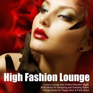High Fashion Lounge - Luxury Lounge and Chillout Elevator Music, Shop Music for Shopping and Dressing Room, Cocktail Music for Happy Hour & Party Music