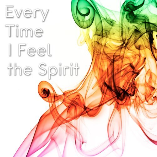 Every Time I Feel the Spirit
