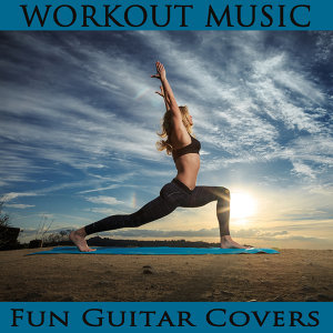 Workout Music: Fun Guitar Covers