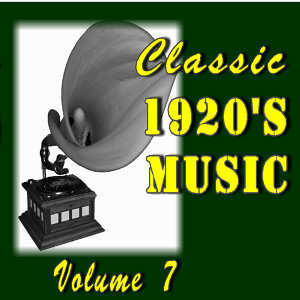 Classic 1920's Music, Vol. 7 (Special Edition)